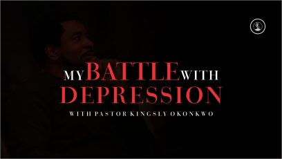 Dealing With Depression Part 3-My Battle With Depression-Pastor Kingsley Okonkwo